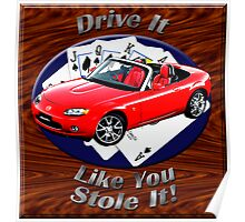 Mazda MX-5 Miata Drive It Like You Stole It Poster