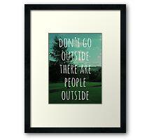 Don't Go Outside Framed Print