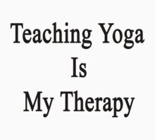 Teaching Yoga Is My Therapy  by supernova23