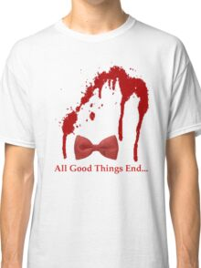 All Good Things End Classic T-Shirt
