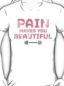 Pain Makes You Beautiful T-Shirt