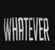 WHATEVER by DopeThreads