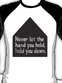 never let the hand you hold, hold you down T-Shirt