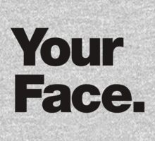 Your Face - Dark Text by jarodface