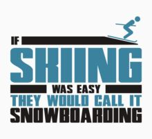 If skiing was easy, they would call it Snowboarding Kids Tee