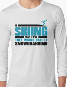 If skiing was easy, they would call it Snowboarding Long Sleeve T-Shirt