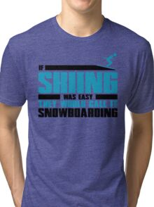 If skiing was easy, they would call it Snowboarding Tri-blend T-Shirt