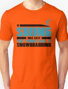 If skiing was easy, they would call it Snowboarding Unisex T-Shirt