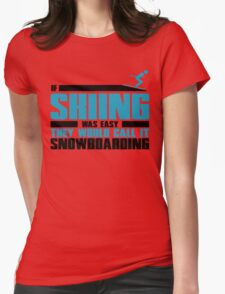 If skiing was easy, they would call it Snowboarding Womens Fitted T-Shirt