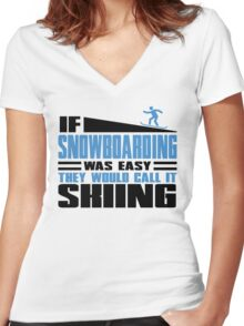 If Snowboarding was easy, they would call it Skiing Women's Fitted V-Neck T-Shirt