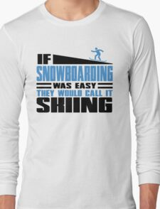 If Snowboarding was easy, they would call it Skiing Long Sleeve T-Shirt