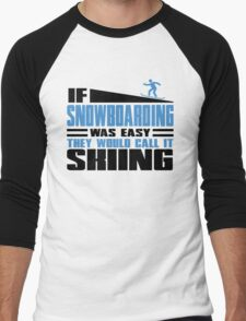 If Snowboarding was easy, they would call it Skiing Men's Baseball ¾ T-Shirt