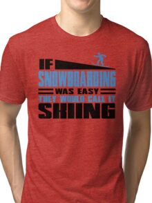 If Snowboarding was easy, they would call it Skiing Tri-blend T-Shirt