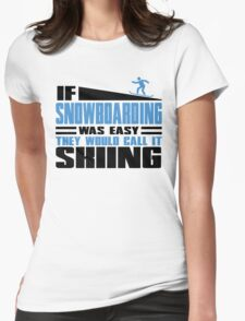 If Snowboarding was easy, they would call it Skiing Womens Fitted T-Shirt
