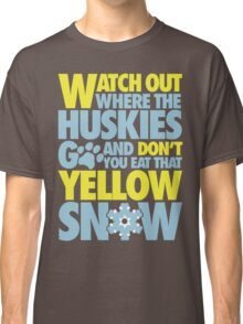 Watch out where the huskies go and don't you eat that yellow snow! Classic T-Shirt