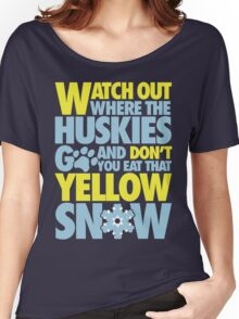 Watch out where the huskies go and don't you eat that yellow snow! Women's Relaxed Fit T-Shirt