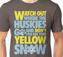 Watch out where the huskies go and don't you eat that yellow snow! Unisex T-Shirt