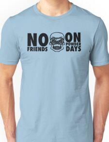 No friends on powder days Unisex T-Shirt