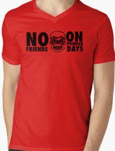 No friends on powder days Mens V-Neck T-Shirt