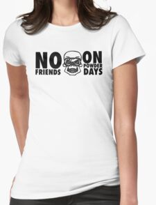 No friends on powder days Womens Fitted T-Shirt