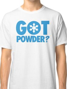 Got Powder? Classic T-Shirt