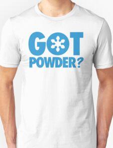 Got Powder? Unisex T-Shirt