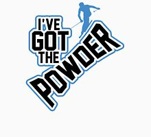 I've got the powder Unisex T-Shirt