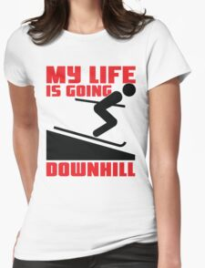 My life is going downhill: Skiing Womens Fitted T-Shirt