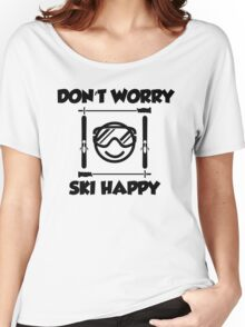 Don't worry, ski happy Women's Relaxed Fit T-Shirt