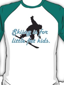 Skiing is for little fat kids T-Shirt
