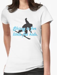 Skiing is for little fat kids Womens Fitted T-Shirt