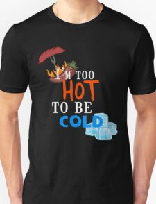 I'm too hot to be cold T-Shirt
