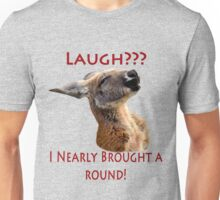 Laugh - I Nearly brought A Round! Unisex T-Shirt