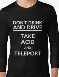 Don't Drink And Drive Take Acid And Teleport (white) Long Sleeve T-Shirt