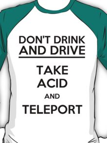 Don't Drink And Drive Take Acid And Teleport (black) T-Shirt