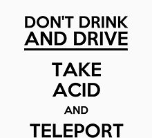 Don't Drink And Drive Take Acid And Teleport (black) Unisex T-Shirt