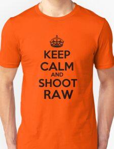 Keep calm and shoot raw Unisex T-Shirt