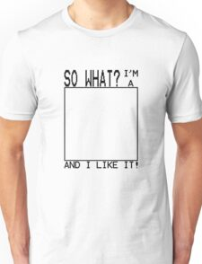 So What? I'm A Square And I Like It! Unisex T-Shirt