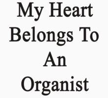 My Heart Belongs To An Organist  by supernova23