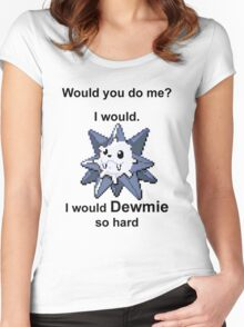 Would you do me? I'd Dewmie. Women's Fitted Scoop T-Shirt