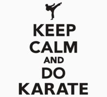 Keep calm and do Karate by Designzz