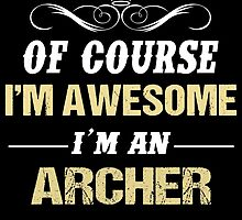 OF COURSE I'M AWESOME I'M AN ARCHER by birthdaytees