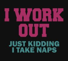 I Workout, Just Kidding, I Take Naps by Max Effort
