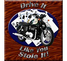 Triumph Bonneville Drive It Like You Stole It Photographic Print