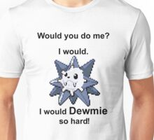Would you do me? I'd Dewmie. (Punctuation Variant)  Unisex T-Shirt