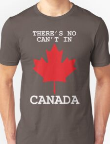 There's No Can't In Canada T-Shirt
