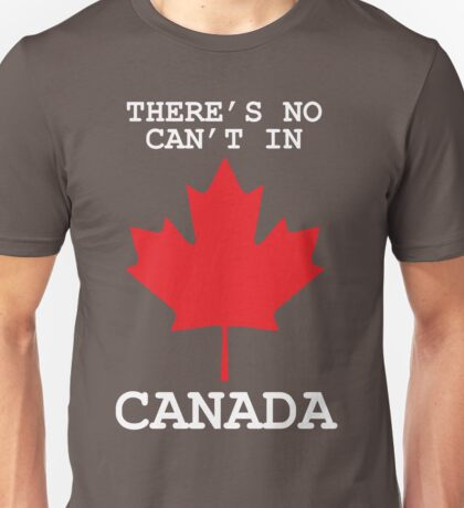 There's No Can't In Canada Unisex T-Shirt