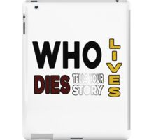 Who Lives Who Dies Who Tells Your Story iPad Case/Skin