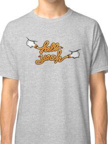 Hell Yeah! Classic T-Shirt