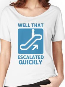 Well That Escalated Quickly Women's Relaxed Fit T-Shirt